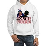 You're Fired! Hooded Sweatshirt