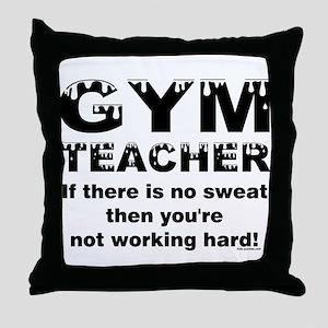 Sweaty Gym Teacher Throw Pillow