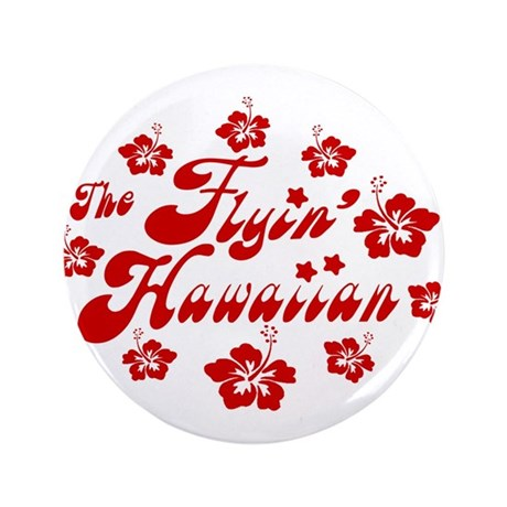 """New Flyin' Hawaiian 2010 3.5"""" Button"""