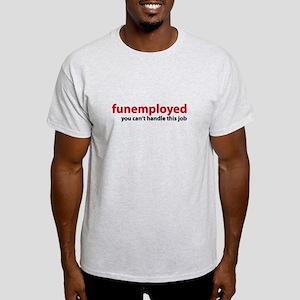 Funemployed - You Can't Handl Light T-Shirt
