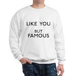 Like You But Famous Sweatshirt