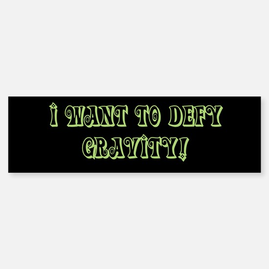 I Want To Defy Gravity Sticker (Bumper)
