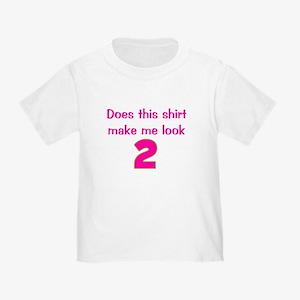 Shirt Make Me Look 2 Toddler T-Shirt
