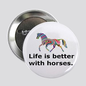 """Life is better"" 2.25"" Button"