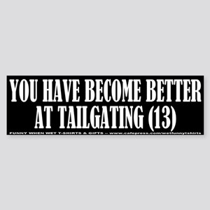 You're Better At Tailgating Bumper Sticker