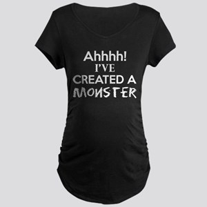 Ahhhh Ive Created A Monster Maternity T-Shirt
