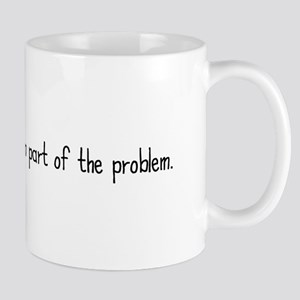 I'm Part of the Problem Mug