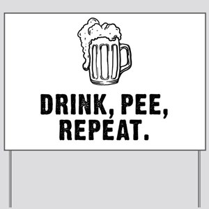 Drink Pee Repeat Yard Sign