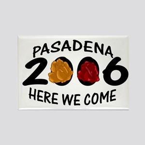 Pasadena Here We Come 2006 Rectangle Magnet
