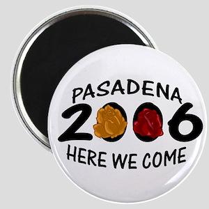 Pasadena Here We Come 2006 Magnet