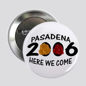 Pasadena Here We Come 2006 Button