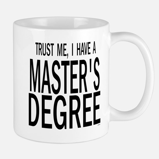 Trust me, I have a masters degree Mugs