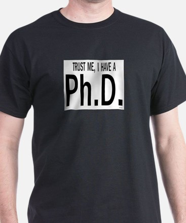 Trust me, I have a Ph.D.    BOW T-Shirt
