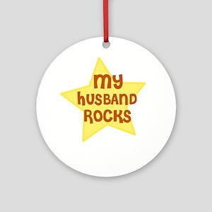 MY HUSBAND ROCKS Ornament (Round)