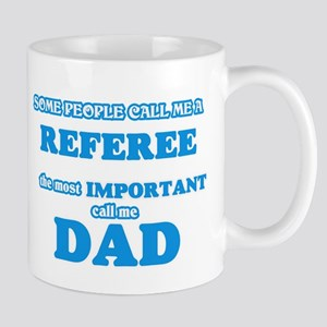 Some call me a Referee, the most important ca Mugs
