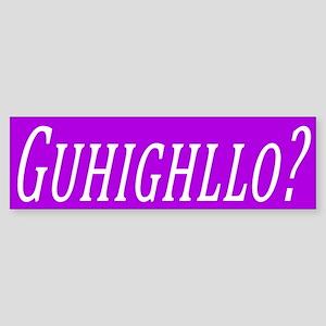 Gughighllo? Bumper Sticker