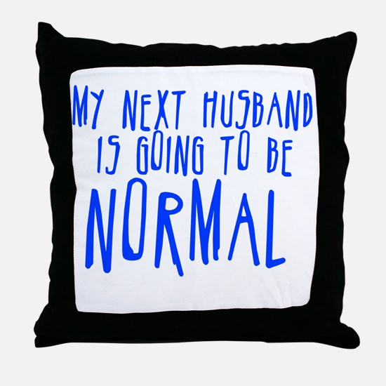 My Next Husband is Going to b Throw Pillow
