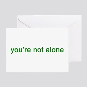 You're Not Alone (green text) Greeting Card