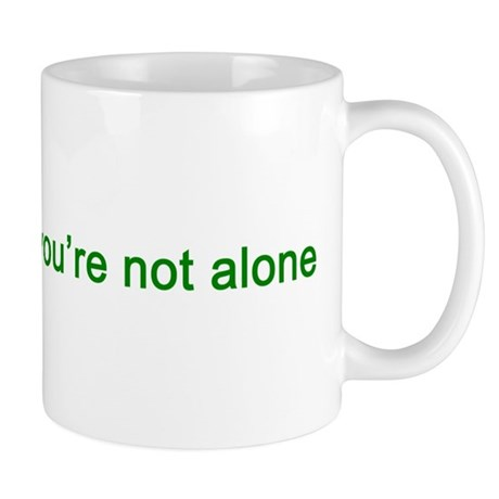You're Not Alone (green text) Mug
