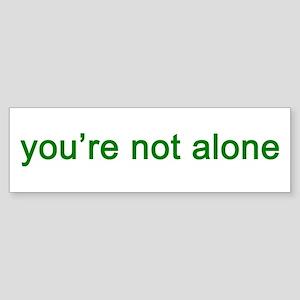 You're Not Alone (green text) Sticker (Bumper)