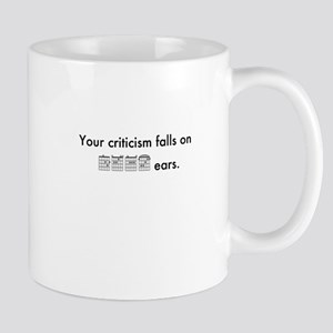 Your Criticism Falls on Deaf Ears Mug