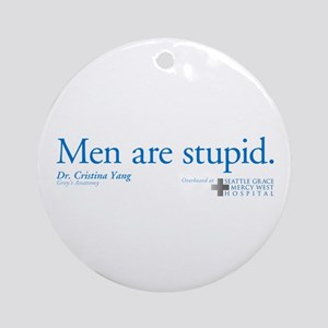 Men Are Stupid Round Ornament