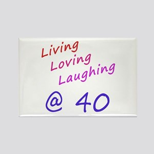 Living Loving Laughing At 40 Rectangle Magnet