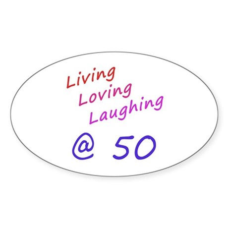 Living Loving Laughing At 50 Sticker (Oval)