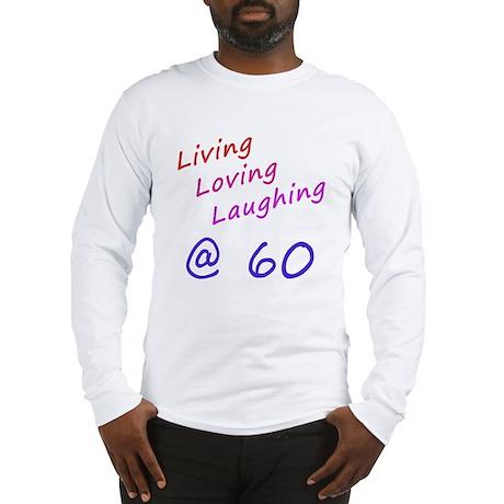 Living Loving Laughing At 60 Long Sleeve T-Shirt