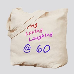 Living Loving Laughing At 60 Tote Bag