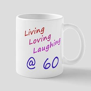 Living Loving Laughing At 60 Mug