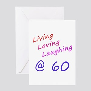Living Loving Laughing At 60 Greeting Card