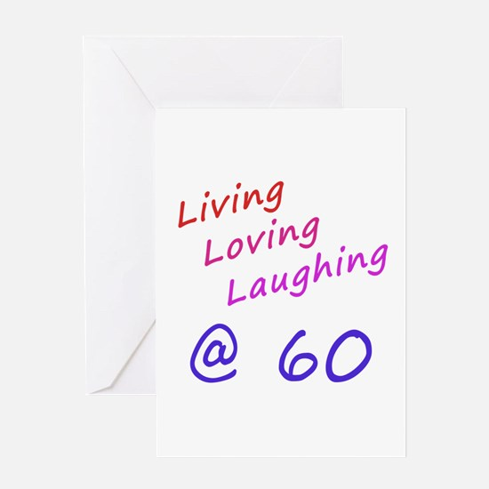 Living Loving Laughing At 60 Greeting Card