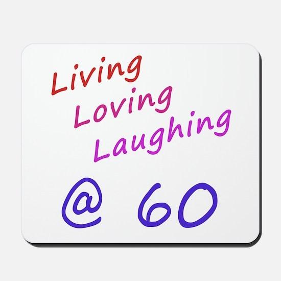 Living Loving Laughing At 60 Mousepad