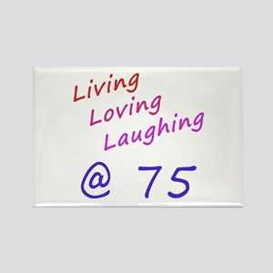 Living Loving Laughing At 75 Rectangle Magnet