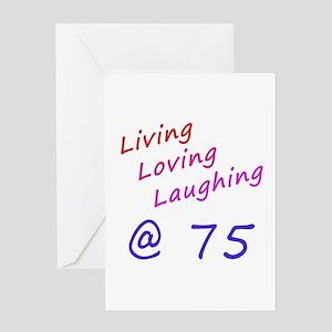 Living Loving Laughing At 75 Greeting Card