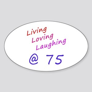 Living Loving Laughing At 75 Sticker (Oval)