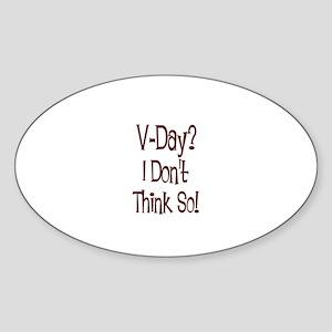 V-Day? I Don't Think So! Oval Sticker