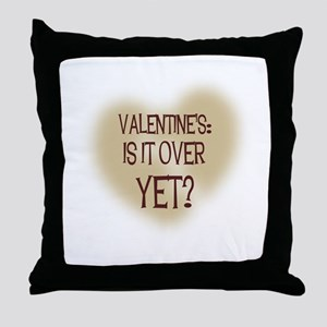 Valentine's: Is It OVER YET? Throw Pillow