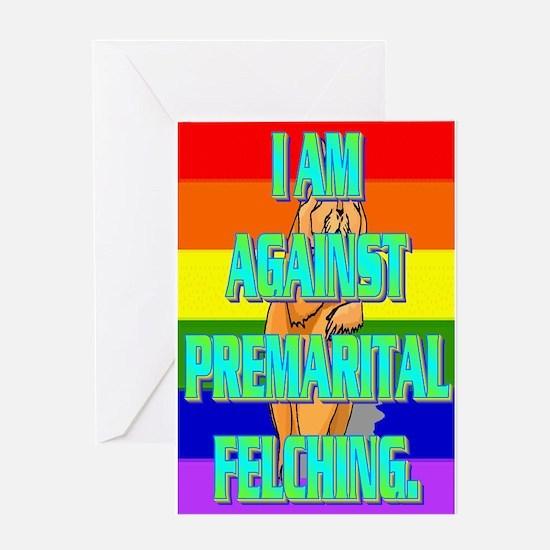 I AM AGAINST PREMARITAL FELCHING. Greeting Card