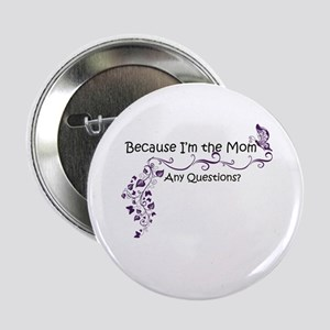 """Because I'm the Mom 2.25"""" Button"""