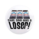 """That Spin Was a Loser 3.5"""" Button (100 pack)"""