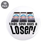 """That Spin Was a Loser 3.5"""" Button (10 pack)"""