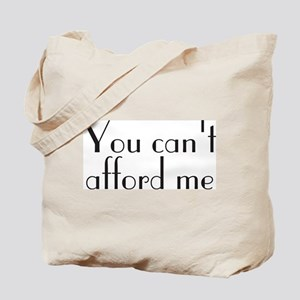 You Can't Afford Me Tote Bag