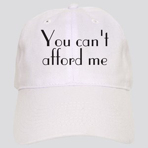 You Can't Afford Me Cap