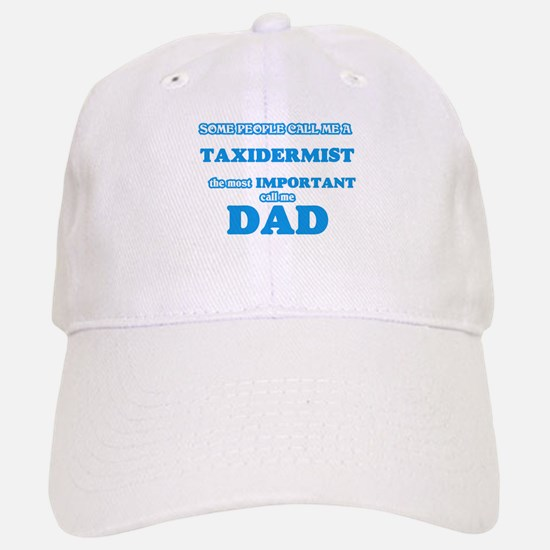 Some call me a Taxidermist, the most important Baseball Baseball Cap