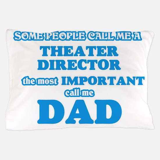 Some call me a Theater Director, the m Pillow Case