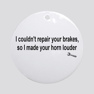 I couldn't repair ...  Ornament (Round)