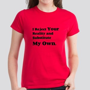 I Reject Your Reality Women's Dark T-Shirt