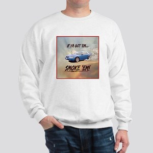 IF YA GOT 'EM...SMOKE 'EM! Sweatshirt